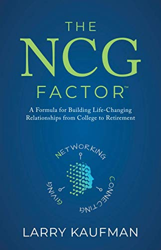 The NCG Factor: A Formula for Building Life-Changing Relationships from College to Retirement
