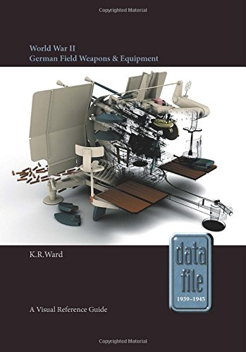 World War II German Field Weapons & Equipment: A Visual Reference Guide (Datafile 1939-45)