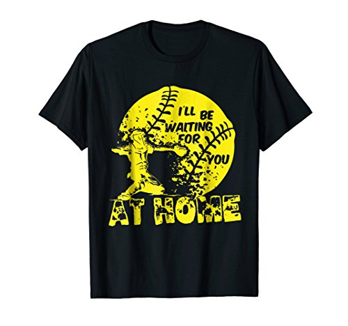 - I Will Be Waiting For You At Home Softball Catcher T-Shirt