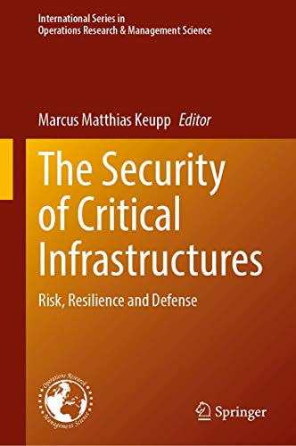 The Security of Critical Infrastructures: Risk, Resilience and Defense (International Series in Operations Research & Management Science)
