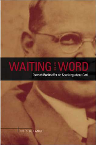Waiting for the Word: Dietrich Bonhoeffer on Speaking About God
