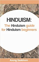 Hinduism: The Hinduism guide for Hinduism beginners (hinduism, hinduism for beginners, hinduism history, hinduism spirituality, hinduism books, hinduism religions of the world)