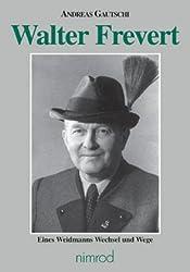 Walter Frevert: Eines Weidmanns Wechsel und Wege