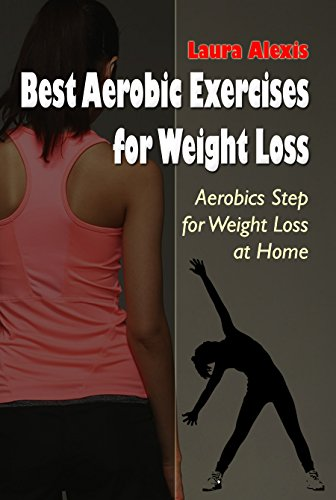 Best Aerobic Exercises for Weight Loss: Aerobics Step for Weight Loss at Home