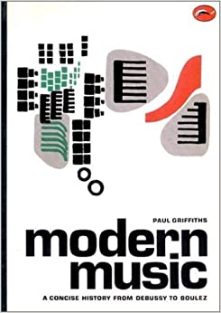 Book Modern Music: A Concise History from Debussy to Boulez (World of Art) by Paul Griffiths (1978-05-22)