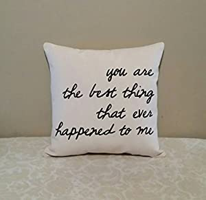 You are the best thing that ever happened to me | 14x14 inch decorative throw pillow | Wedding, Anniversary, Birthday, Valentine's Day Gift