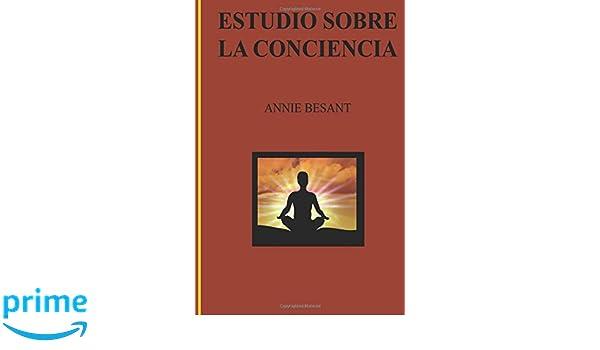 Estudio Sobre La Conciencia (Spanish Edition): Annie Besant ...