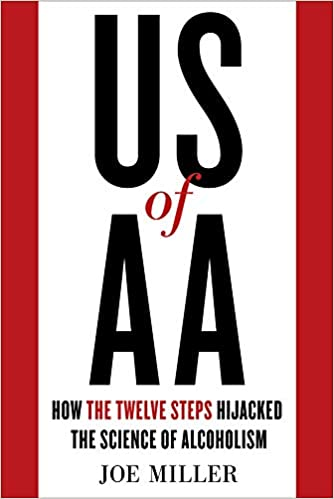 Us Of Aa How The Twelve Steps Hijacked The Science Of Alcoholism
