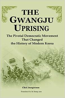 Book The Gwangju Uprising: The Pivotal Democratic Movement That Changed the History of Modern Korea