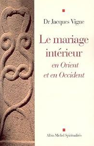 Le Mariage intérieur en Orient et en Occident par Jacques Vigne