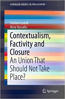 Stefano Leardi - Contextualism, Factivity And Closure: An Union That Should Not Take Place?