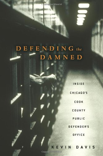 Defending the Damned: Inside Chicago's Cook County Public Defender's Office Hardcover – April 3, 2007 Kevin Davis Atria Books 0743270932 VIB0743270932