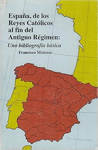 Espana, de los Reyes Catolicos al fin del antiguo regimen: Una ...