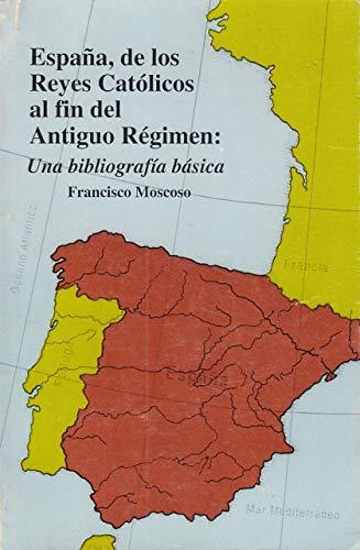 Espana, de los Reyes Catolicos al fin del antiguo regimen: Una bibliografia basica Spanish Edition: Amazon.es: MOSCOSO, FRANCISCO: Libros