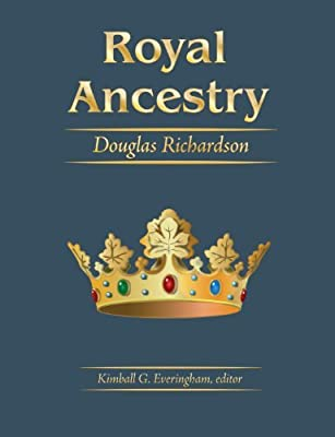 Royal Ancestry: A Study in Colonial & Medieval Families, Vols. 1, 2, 3, 4, & 5