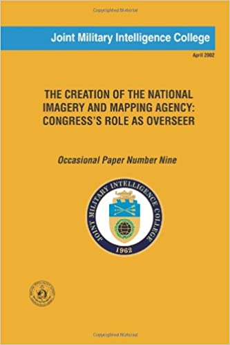 The Creation of the National Imagery and Mapping Agency: Congress\'s ...