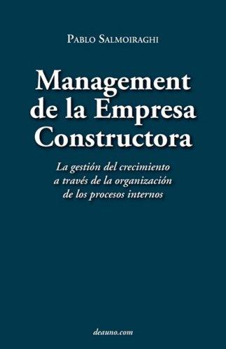 Management de La Empresa Constructora: La Gestin del Crecimiento a Travs de La Organizacin de Los Procesos Internos (Spanish Edition) [Pablo Salmoiraghi] (Tapa Blanda)
