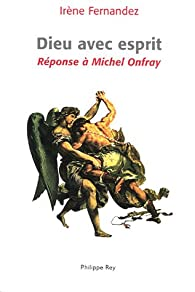 Dieu avec esprit : Réponse à Michel Onfray par Irène Fernandez