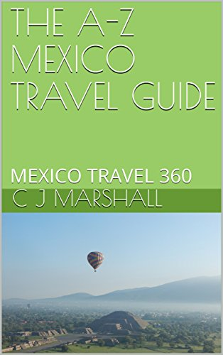 THE A-Z MEXICO TRAVEL GUIDE: MEXICO TRAVEL 360 (English Edition)
