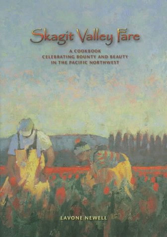 Skagit Valley Fare: A Cookbook Celebrating Beauty and Bounty in the Pacific Northwest by Lavone Newell