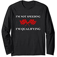 fan products of I'm Not Speeding I'm Qualifying Racing Long Sleeve T-Shirt