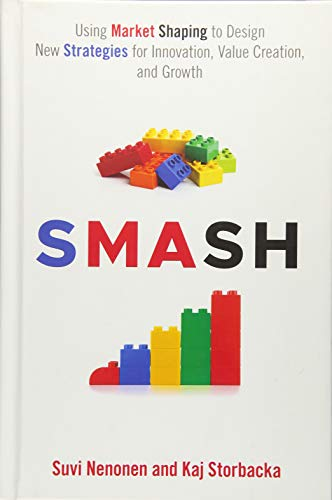 New Growth Designs - SMASH: Using Market Shaping to Design New Strategies for Innovation, Value Creation, and Growth