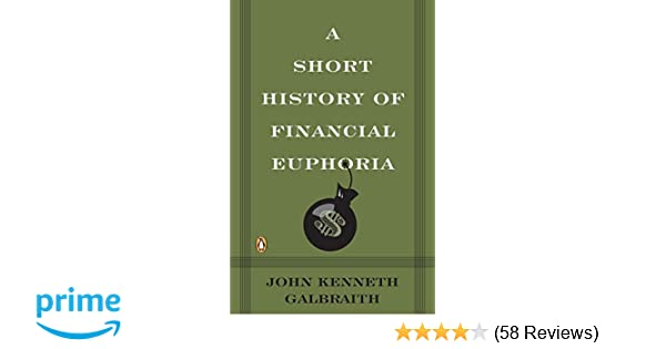 A Short History Of Financial Euphoria Penguin Business John Kenneth Galbraith 9780140238563 Amazon Books