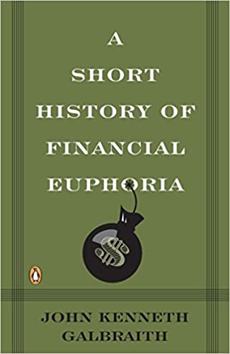 A Short History Of Financial Euphoria Penguin Business Amazoncouk John Galbraith 9780140238563 Books