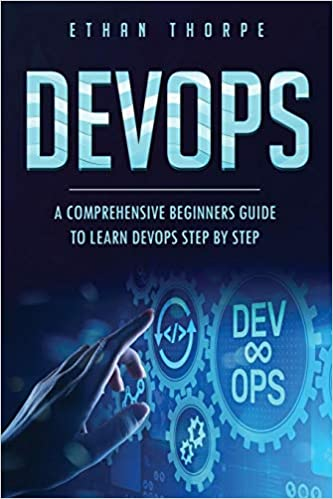 DEVOPS: A COMPREHENSIVE BEGINNERS GUIDE TO LEARN DEVOPS STEP BY STEP