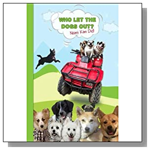 Who Let The Dogs Out? ... Nami Kim Did!: Green Hills - A collection of full color illustrated wit and wisdom from the world of our canine friends. 6 x 9 (Save Korean Dogs - Journals & Planners)