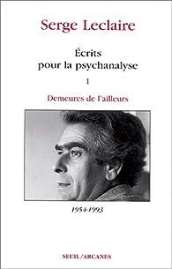 Ecrits Pour la Psychanalyse, Volume 1: Demeures de L'Ailleurs, 1954-1993 par Serge Leclaire