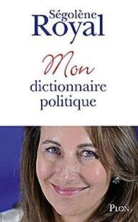 Mon dictionnaire politique par Ségolène Royal
