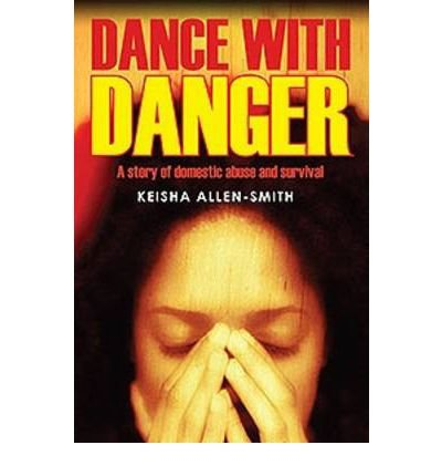 Read Online [ Dance with Danger: A Story of Domestic Abuse and Survival - Greenlight [ DANCE WITH DANGER: A STORY OF DOMESTIC ABUSE AND SURVIVAL - GREENLIGHT BY Allen Smith, Keisha ( Author ) Jul-15-2012[ DANCE WITH DANGER: A STORY OF DOMESTIC ABUSE AND SURVIVAL - GREENLIGHT [ DANCE WITH DANGER: A STORY OF DOMESTIC ABUSE AND SURVIVAL - GREENLIGHT BY ALLEN SMITH, KEISHA ( AUTHOR ) JUL-15-2012 ] By Allen Smith, Keisha ( Author )Jul-15-2012 Paperback PDF