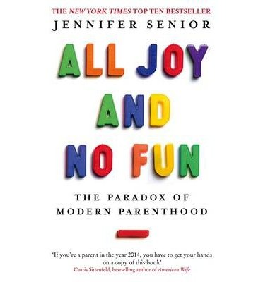 [(All Joy and No Fun: The Paradox of Modern Parenthood)] [Author: Jennifer Senior] published on (March, 2014)