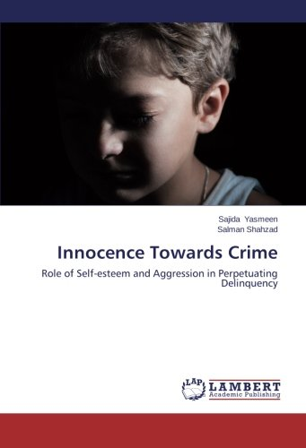Innocence Towards Crime: Role of Self-esteem and Aggression in Perpetuating Delinquency