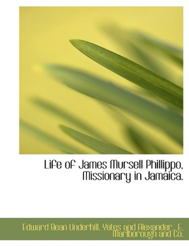 Life of James Mursell Phillippo, Missionary in Jamaica.