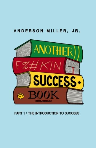 Another F%#kin Success Book: Part 1: The Introduction to Success