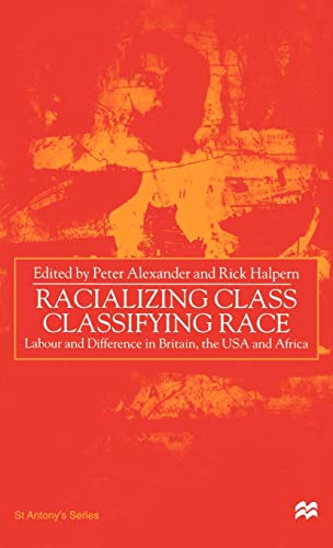 Racializing Class, Classifying Race: Labour and Difference in Britain, the USA and Africa (St Antony's Series) (Ethical Issues In Public Relations Case Studies)