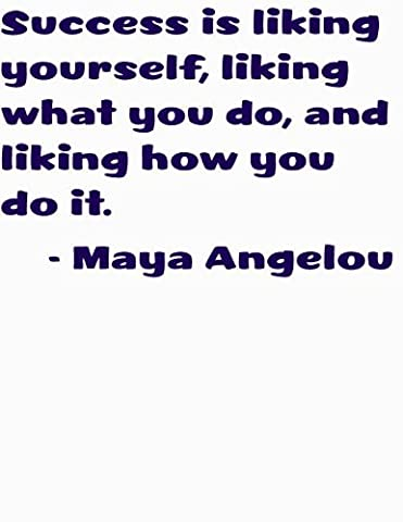 Success is liking yourself, liking what you do, and liking how you do it by American Author and Poet Maya Angelou Inspiring and Motivating Character Quote Positive Outlook Right Attitude Saying Art Lettering Decal - Peel & Stick Sticker - Vinyl Wall Home Decor - Vinyl Quote Design Sticker