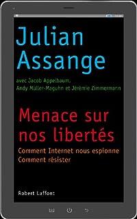 Menace sur nos libertés : comment internet nous surveille, comment résister, Assange, Julian