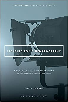 Lighting For Cinematography: A Practical Guide To The Art And Craft Of Lighting For The Moving Image por David Landau epub