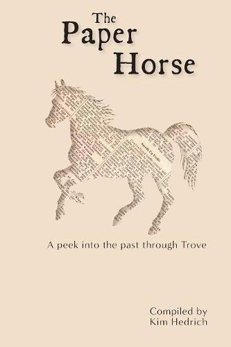 Download The Paper Horse: A Peek into the past through Trove PDF
