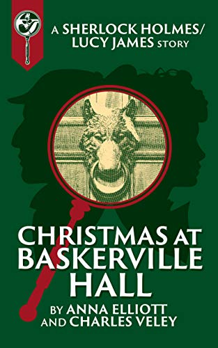 Christmas at Baskerville Hall: A Sherlock and Lucy Short Story (The Sherlock and Lucy Mystery Series Book 15) by [Elliott, Anna, Veley, Charles]