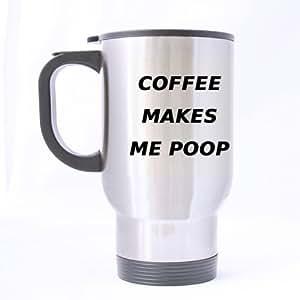Coffee Makes Me Poop Travel Mug