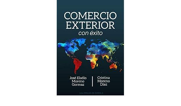 18. El mercado de Divisas 19. Productos de cobertura de los riesgos de cambio. (Comercio Exterior con Éxito) eBook: Cristina Moreno Díaz, José Eladio Moreno ...