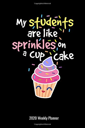 My Students Are Like Sprinkles on a Cupcake 2020 Weekly Planner: Special Education Teachers Gift 2020 Calendar Paraprofessional Para Parapro Educational Assistant Aide Camellia D Price