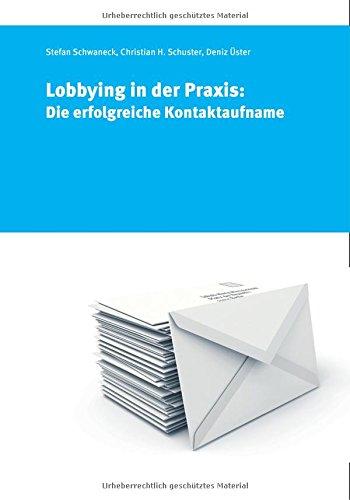 Lobbying in der Praxis: Die erfolgreiche Kontaktaufnahme Taschenbuch – Ungekürzte Ausgabe, 1. März 2015 Christian H. Schuster polisphere 3938456361 Interessenvertretung