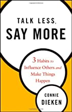 Talk Less, Say More: Three Habits to Influence Others and Make Things Happen