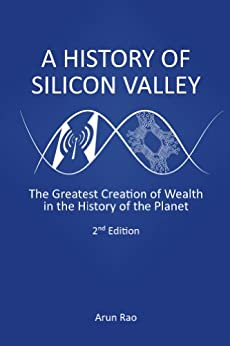 A History of Silicon Valley, 2nd Edition by [Rao, Arun]