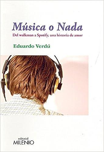 Música O Nada Del Walkman A Spotify Una Historia De Amor Ensayo Spanish Edition Verdú Ferrándiz Eduardo 9788497434737 Books